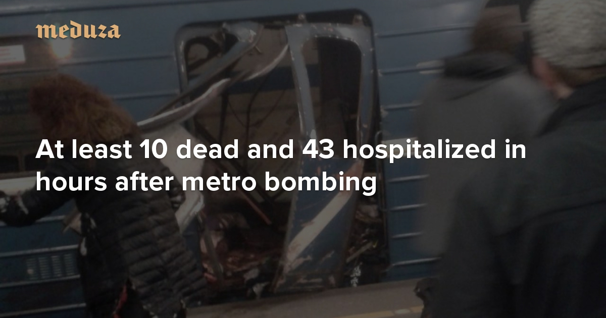 Terrorist attack in St. Petersburg At least 10 dead and 43 ...