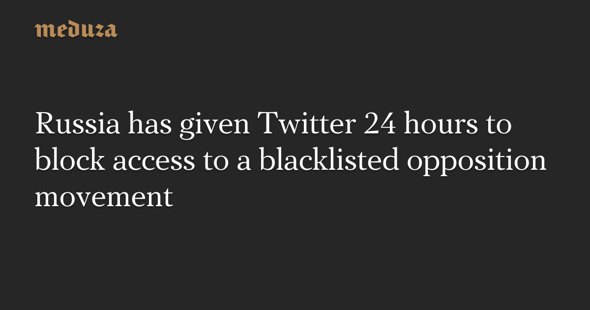 Russia has given Twitter 24 hours to block access to a ...