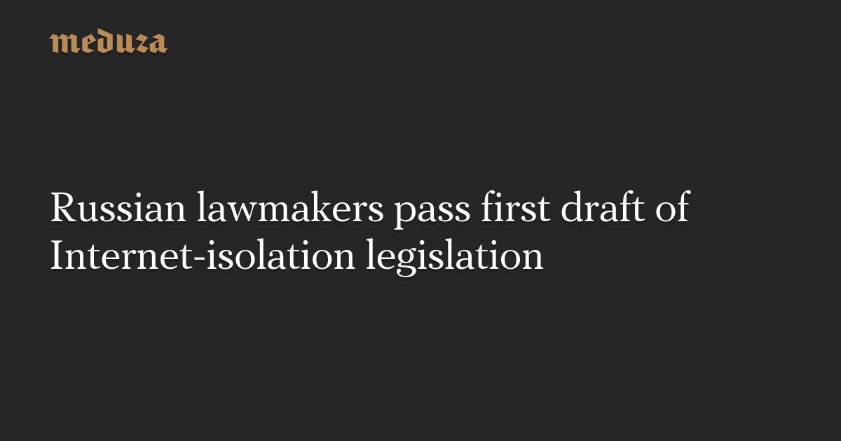 Russian lawmakers pass first draft of Internet-isolation legislation