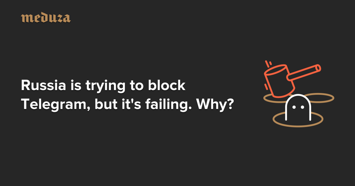 Russia is trying to block Telegram, but it's failing. Why? — Meduza