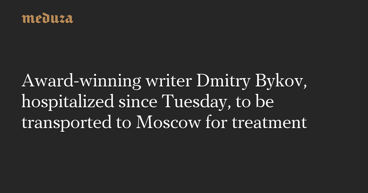 Award-winning writer Dmitry Bykov, hospitalized since Tuesday, to be transported to Moscow for treatment