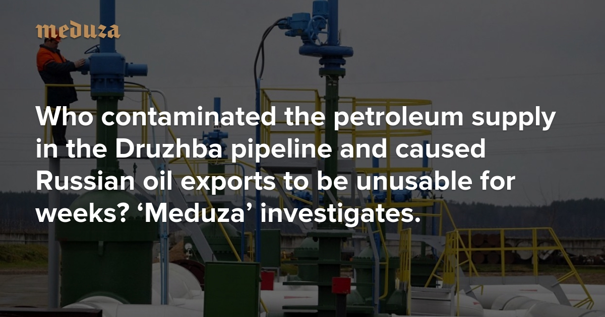 Dirty oil Who contaminated the petroleum supply in the Druzhba