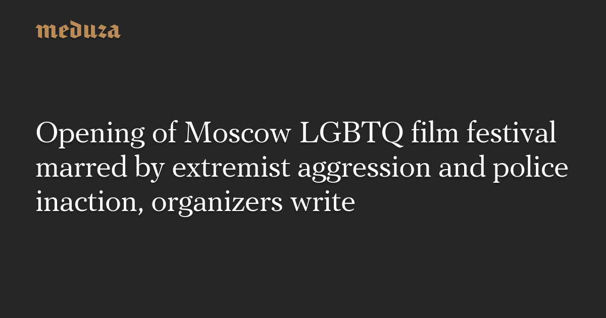 Opening of Moscow LGBTQ film festival marred by extremist aggression and police inaction, organizers write