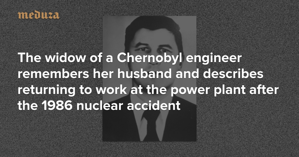 The pain doesn't fade' The widow of a Chernobyl engineer