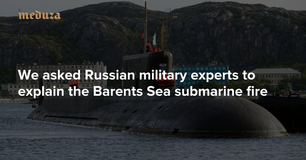 A high-ranking crew in a shallow sea We asked Russian military experts to explain the Barents Sea submarine fire — Meduza