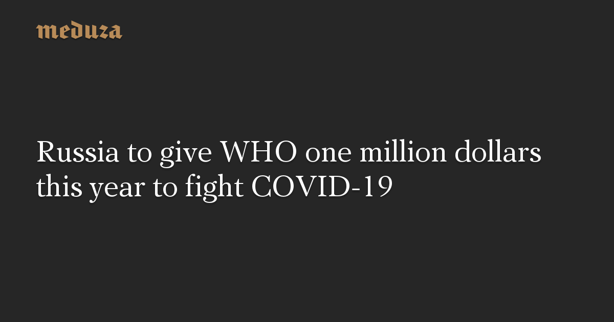 Russia to give WHO one million dollars this year to fight COVID-19
