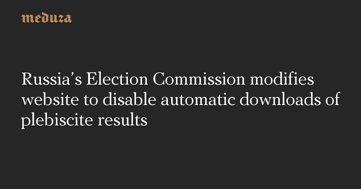 Russia's Election Commission modifies website to disable automatic downloads of plebiscite results