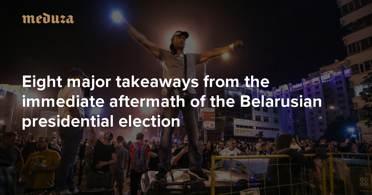 The contest after the vote Eight major takeaways from the immediate aftermath of the Belarusian presidential election