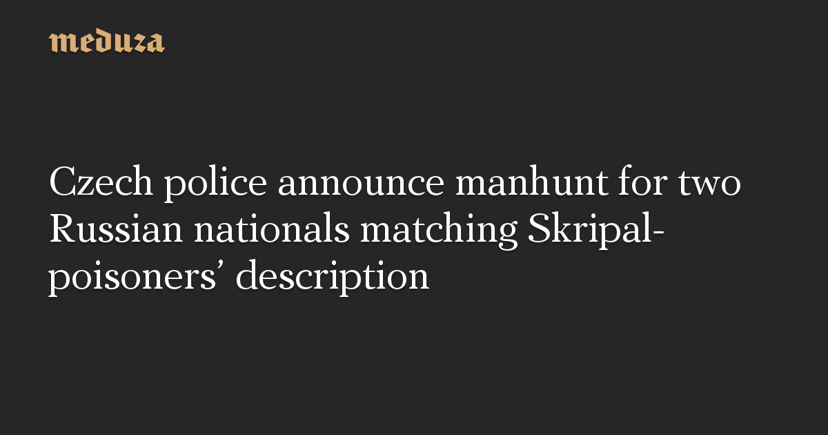 Czech police announce manhunt for two Russian nationals matching Skripal-poisoners' description