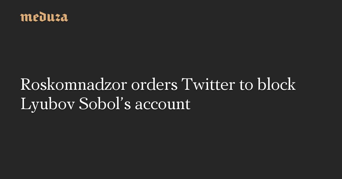 Roskomnadzor orders Twitter to block Lyubov Sobol's account